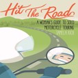 Hit the Road - A Women's Guide to Solo Motorcycle Touring by Tamela Rich