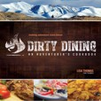 Dirty Dining: An Adventurer's Cookbook by Lisa Thomas